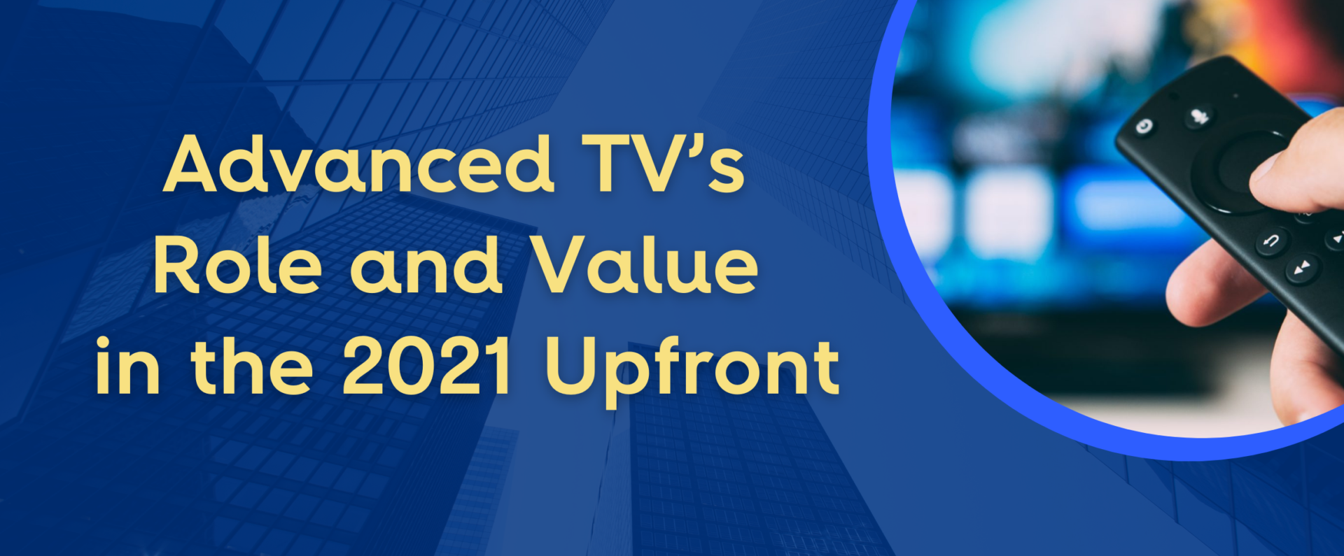 a4 Advertising's Hasan Rahim on Advanced TV's Role and Value in the 2021 Upfront
